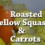 Roasted Yellow Squash & Carrots (FCK Original)